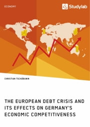 The European debt crisis and its effects on Germany's economic competitiveness ebook by Christian Tschäbunin