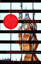 Divided Kingdom ebook by Rupert Thomson