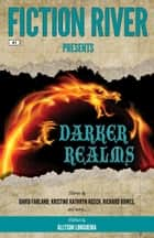 Fiction River Presents: Darker Realms ebook by Fiction River, Allyson Longueira, Kristine Kathryn Rusch,...