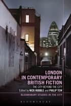 London in Contemporary British Fiction - The City Beyond the City ebook by Dr Nick Hubble, Professor Philip Tew