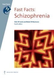 Fast Facts: Schizophrenia ebook by Shôn W Lewis, BSc MD FRCPsych,Robert W Buchanan, MD
