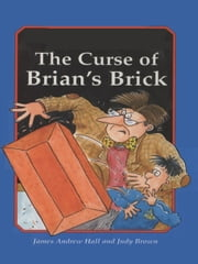 The Curse of Brian's Brick ebook by James Andrew Hall
