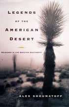 Legends of the American Desert ebook by Alex Shoumatoff