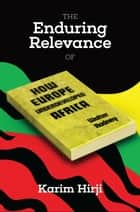 The Enduring Relevance of Walter Rodney's How Europe Underdeveloped Africa eBook by Karim F Hirji