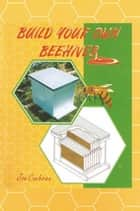 Build Your Own Beehives ebook by Joseph L. Cochran