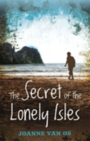 The Secret Of The Lonely Isles ebook by Joanne Van Os