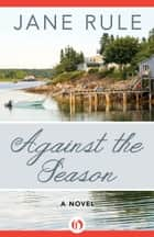 Against the Season ebook by Jane Rule