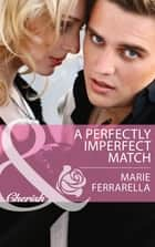A Perfectly Imperfect Match (Mills & Boon Cherish) (Matchmaking Mamas, Book 13) ebook by Marie Ferrarella
