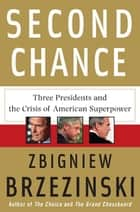 Second Chance - Three Presidents and the Crisis of American Superpower ebook by Zbigniew Brzezinski