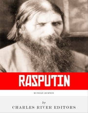 Russian Legends: The Life and Legacy of Rasputin ebook by Charles River Editors