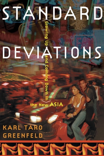 Standard Deviations - Growing Up and Coming Down in the New Asia ebook by Karl Taro Greenfeld