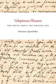 Voluptuous Pleasure - The Truth About the Writing Life ebook by Marianne Apostolides