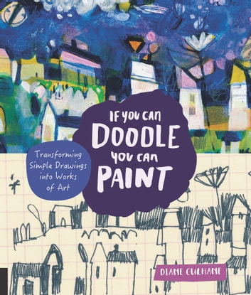 If you can doodle you can paint ebook by diane culhane if you can doodle you can paint transforming simple drawings into works of art fandeluxe Choice Image