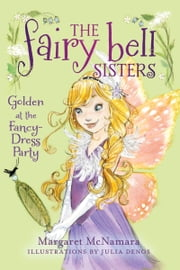 The Fairy Bell Sisters #3: Golden at the Fancy-Dress Party ebook by Margaret McNamara,Julia Denos