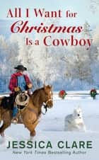 All I Want for Christmas Is a Cowboy ebook by Jessica Clare