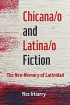 Chicana/o and Latina/o Fiction ebook by Ylce Irizarry