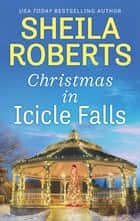 Christmas in Icicle Falls ebook by Sheila Roberts