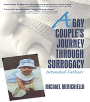 A Gay Couple's Journey Through Surrogacy - Intended Fathers ebook by Jerry Bigner,Michael Menichiello