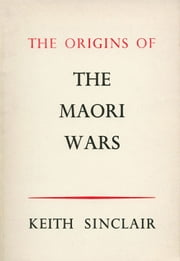 Origins of the Maori Wars ebook by Keith Sinclair