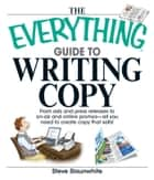 The Everything Guide To Writing Copy - From Ads and Press Release to On-Air and Online Promos--All You Need to Create Copy That Sells ebook by Steve Slaunwhite