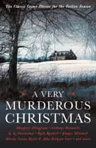 A Very Murderous Christmas - Ten Classic Crime Stories for the Festive Season ebook by Cecily Gayford, John Dickson Carr, Edward Hoch,...