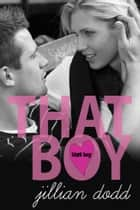 That Boy ebook by Jillian Dodd