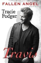 Travis - To Accompany the Fallen Angel Series - Fallen Angel - A Mafia Romance ebook by Tracie Podger