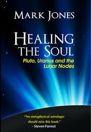 Healing the Soul - Pluto, Uranus and the Lunar Nodes ebook by Mark Jones