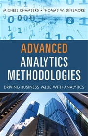 Advanced Analytics Methodologies - Driving Business Value with Analytics ebook by Michele Chambers,Thomas W Dinsmore