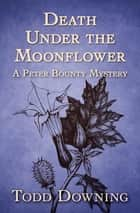 Death Under the Moonflower ebook by Todd Downing