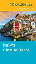 Rick Steves Snapshot Italy's Cinque Terre ebook by Rick Steves