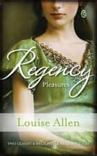 Regency Pleasures/A Model Debutante/The Marriage Debt ebook by Louise Allen, Louise Allen