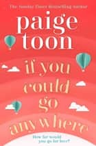 If You Could Go Anywhere - The perfect summer read for 2019, from the bestselling author ebook by Paige Toon