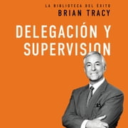 Delegación y supervisión audiobook by Brian Tracy
