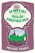 Dmitri and the Milk-Drinkers (Dmitri Kameron Mystery, Book 1) ebook by Michael Pearce