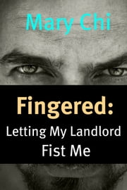 Fingered - Letting My Landlord Fist Me ebook by Mary Chi