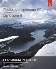 Adobe Photoshop Lightroom CC (2015 release) / Lightroom 6 Classroom in a Book ebook by John Evans,Katrin Straub
