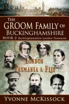 The Groom Family of Buckinghamshire London Tasmania & Fiji BOOK 2 Buckinghamshire London Tasmania ebook by Yvonne McKissock