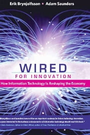 Wired for Innovation - How Information Technology Is Reshaping the Economy ebook by Erik Brynjolfsson,Adam Saunders