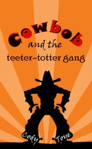 Cowbob and the Teeter-Totter Gang ebook by Cody Toye