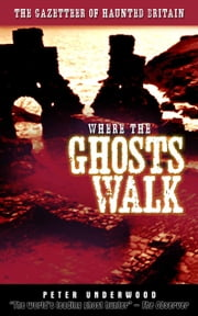 Where the Ghosts Walk - The Gazetteer of Haunted Britain ebook by Peter Underwood