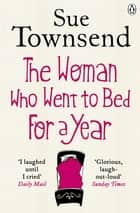 The Woman who Went to Bed for a Year eBook by Sue Townsend