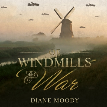 Of Windmills and War audiobook by Diane Moody