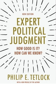 Expert Political Judgment - How Good Is It? How Can We Know? ebook by Philip E. Tetlock, Philip E. Tetlock