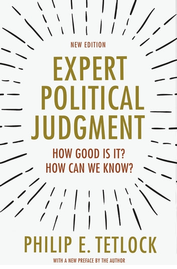 Expert Political Judgment - How Good Is It? How Can We Know? - New Edition ebook by Philip E. Tetlock