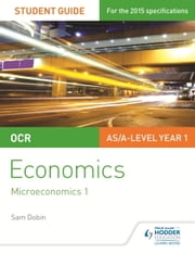 OCR Economics Student Guide 1: Microeconomics 1 ebook by Sam Dobin