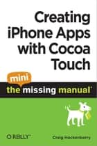 Creating iPhone Apps with Cocoa Touch: The Mini Missing Manual ebook by Craig  Hockenberry