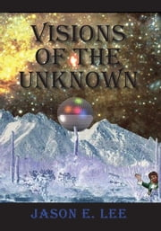 VISIONS OF THE UNKNOWN ebook by JASON E. LEE