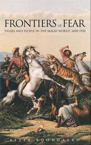 Frontiers of Fear - Tigers and People in the Malay World, 1600-1950 ebook by Mr. Peter Boomgaard