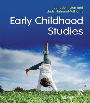 Early Childhood Studies - Principles and Practice ebook by Jane Johnston,Lindy Nahmad-Williams